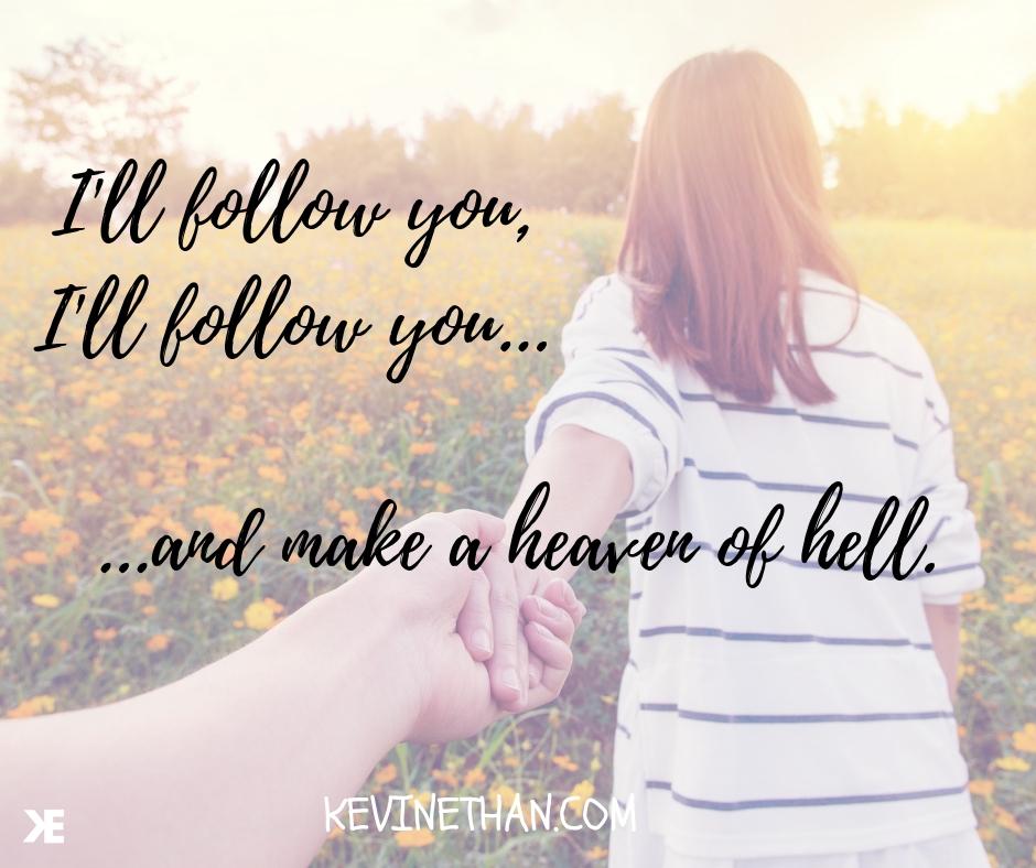 I'll follow you,