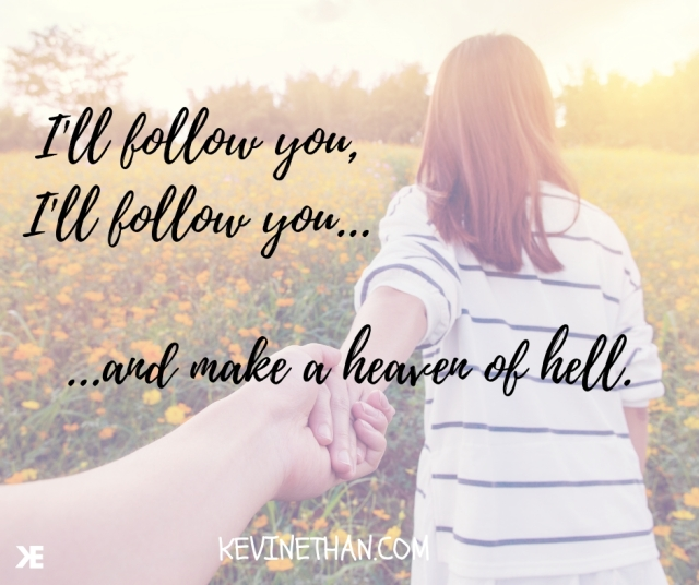 I'll follow you,